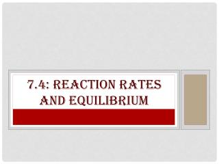 7 .4 : reaction rates and equilibrium