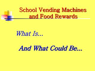 School Vending Machines 	and Food Rewards