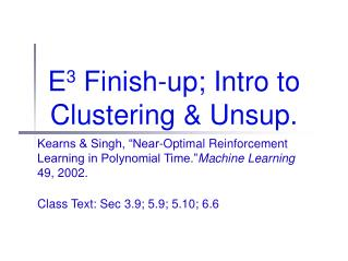 E 3  Finish-up; Intro to Clustering & Unsup.