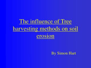 The influence of Tree harvesting methods on soil erosion