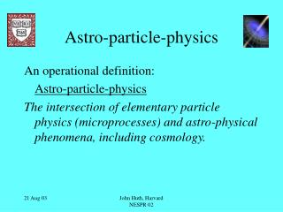 Astro-particle-physics