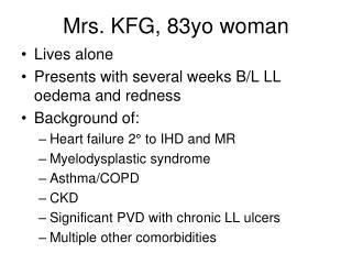 Mrs. KFG, 83yo woman