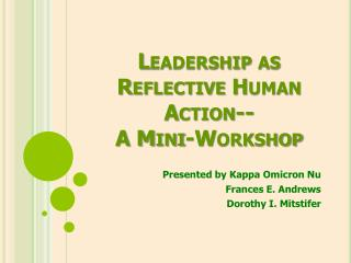 Leadership as Reflective Human Action-- A Mini-Workshop
