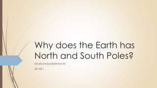 Why does the Earth has North and South Poles?