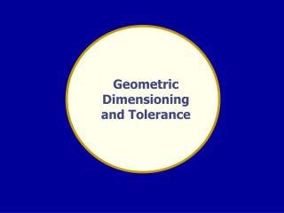 Geometric Dimensioning and Tolerance