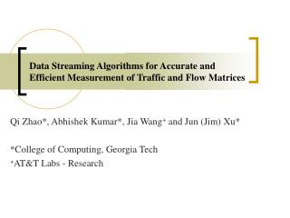 Data Streaming Algorithms for Accurate and Efficient Measurement of Traffic and Flow Matrices
