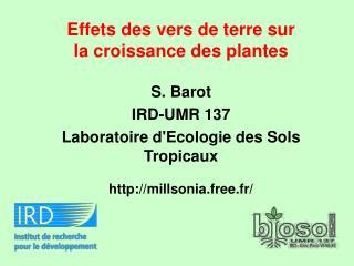 Effets des vers de terre sur la croissance des plantes S. Barot IRD-UMR 137