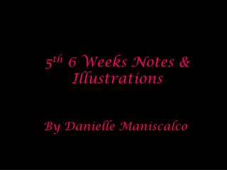 5 th  6 Weeks Notes & Illustrations
