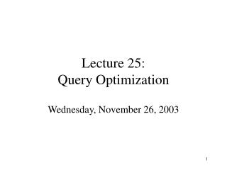 Lecture 25: Query Optimization