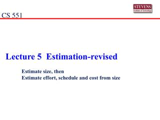 Lecture 5  Estimation-revised 	Estimate size, then 	Estimate effort, schedule and cost from size