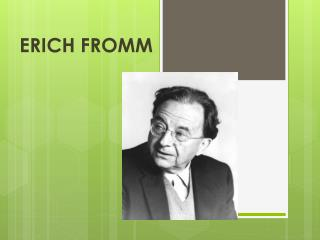 ERICH FROMM