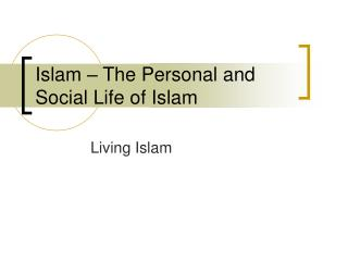Islam – The Personal and Social Life of Islam