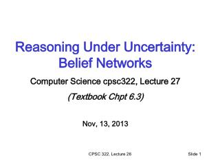 Reasoning Under Uncertainty: Belief Networks Computer  Science cpsc322, Lecture 27