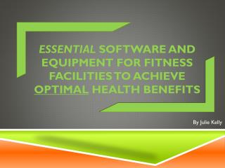 essential  software and equipment for fitness facilities to achieve  optimal  health benefits