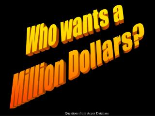 Who wants a  Million Dollars?