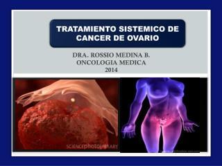 DRA. ROSSIO MEDINA B. ONCOLOGIA MEDICA 2014