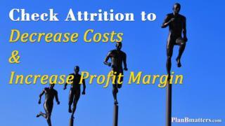 Check Attrition to Decrease Costs & Increase Profit Margin