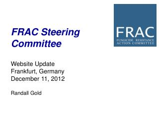 FRAC Steering  Committee Website Update Frankfurt, Germany December 11, 2012 Randall Gold