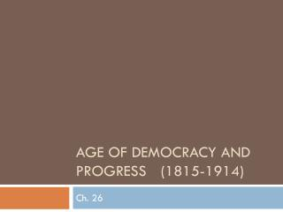 Age of democracy and progress 	(1815-1914)