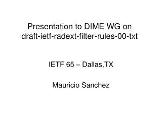 Presentation to DIME WG on draft-ietf-radext-filter-rules-00-txt