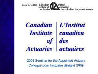 2009 Seminar for the Appointed Actuary Colloque pour l'actuaire désigné 2009