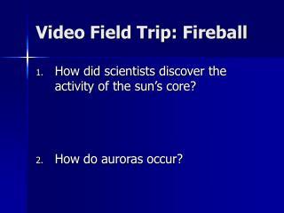 Video Field Trip: Fireball