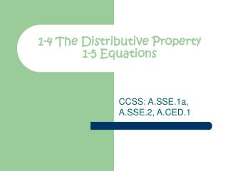 1-4 The Distributive Property 1-5 Equations