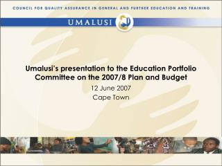 Umalusi's presentation to the Education Portfolio Committee on the 2007/8 Plan and Budget
