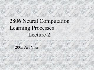 2806 Neural Computation Learning Processes						Lecture 2