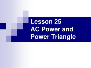 Lesson 25 AC Power and Power Triangle