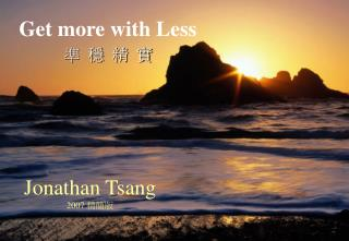 Get more with Less