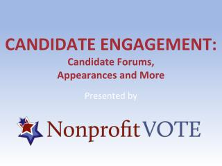 CANDIDATE ENGAGEMENT: Candidate Forums,  Appearances and More