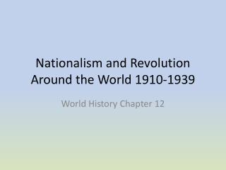 Nationalism and Revolution Around the World 1910-1939