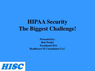 HIPAA Security  The Biggest Challenge
