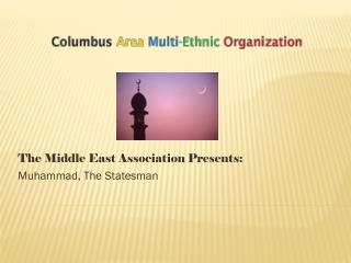 The Middle East Association Presents: Muhammad, The Statesman