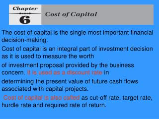 The cost of capital is the single most important financial decision-making.