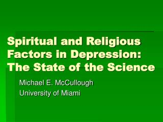 Spiritual and Religious Factors in Depression	: The State of the Science