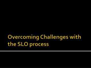 Overcoming Challenges with the SLO process