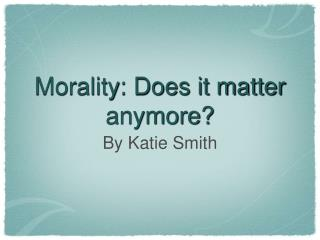 Morality: Does it matter anymore?
