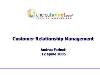 Customer Relationship Management Andrea Farinet  12 aprile 2005