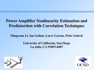 Power Amplifier Nonlinearity Estimation and Predistortion with Correlation Techniques Mingyuan Li, Ian Galton, Larry Lar