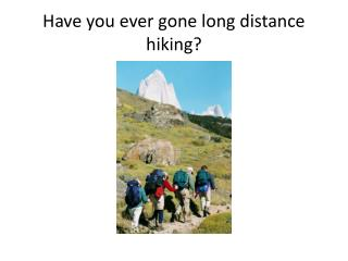 Have  you ever  gone long distance hiking?
