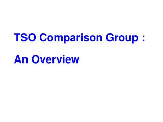 TSO Comparison Group : An Overview