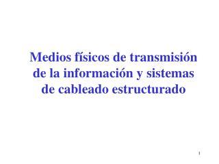 Medios físicos de transmisión de la información y sistemas de cableado estructurado