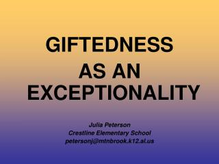 GIFTEDNESS  AS AN EXCEPTIONALITY Julia Peterson Crestline Elementary School petersonj@mtnbrook.k12.al.us