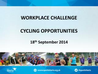 WORKPLACE CHALLENGE CYCLING OPPORTUNITIES 18 th  September 2014
