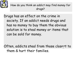 How do you think an addict may find money for drugs