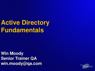 Active Directory Fundamentals    Win Moody Senior Trainer QA win.moodyqa