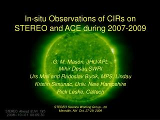 In-situ Observations of CIRs on STEREO and ACE during 2007-2009 G. M. Mason, JHU/APL