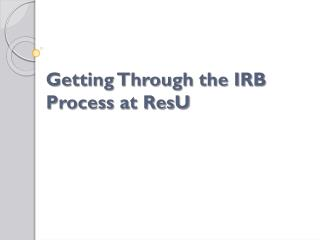 Getting Through the IRB Process at  ResU